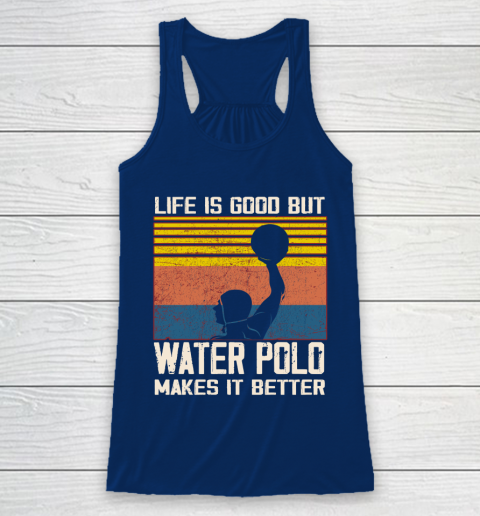 Life is good but water polo makes it better Racerback Tank 6
