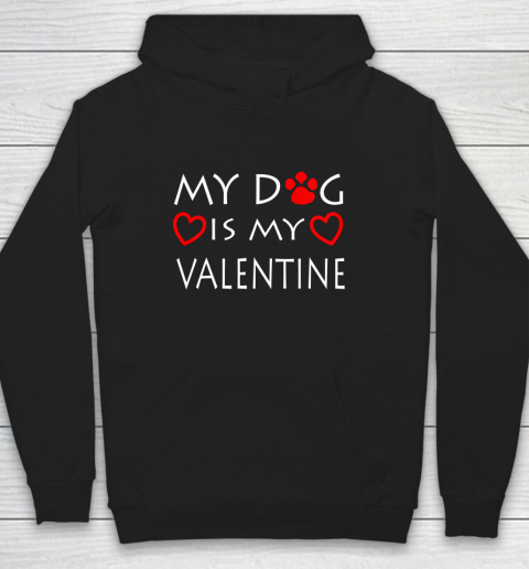 My dog Is My Valentine Shirt Paw Heart Pet Owner Gift Hoodie