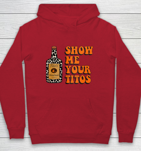 Show Me Your Tito s Funny Drinking Vodka Alcohol Lover Shirt Youth Hoodie 9