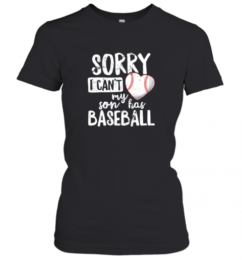 Sorry I Cant My Son Has Baseball Shirt Funny Mom Dad Women's T-Shirt