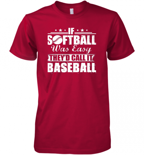 p0nk if softball was easy they39 d call it baseball premium guys tee 5 front red