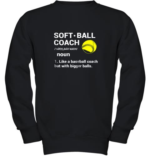 Soft Ball Coach Like Baseball Bigger Balls Softball Youth Sweatshirt