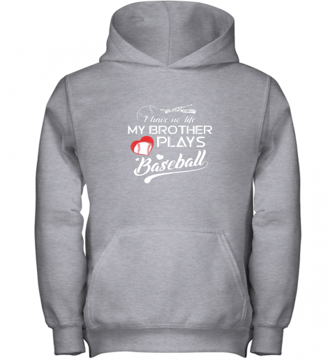 s4of i have no life my brother plays baseball shirt funny gifts youth hoodie 43 front sport grey