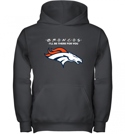 I'll Be There For You DENVER BRONCOS FRIENDS Movie NFL Youth Hoodie
