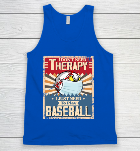 I Dont Need Therapy I Just Need To Play I Dont Need Therapy I Just Need To Play BASEBALL Tank Top 4