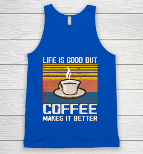 Life is good but Coffee makes it better Tank Top 4