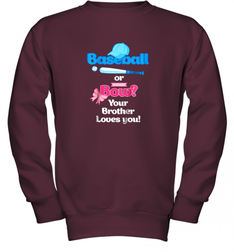 jpkn kids baseball or bows gender reveal shirt your brother loves you youth sweatshirt 47 front maroon