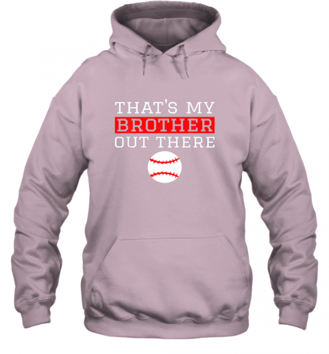 muha sister baseball gift that39 s my brother baseball sister hoodie 23 front light pink