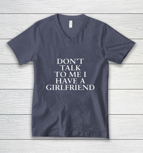 Don t Talk To Me I Have A Girlfriend Valentine V-Neck T-Shirt 7