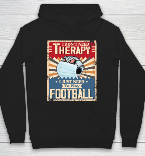 I Dont Need Therapy I Just Need To Play SOCCER Hoodie