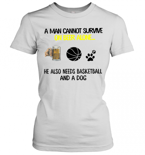 A Man Cannot Survive On Beer Alone He Also Needs Basketball And A Dog shirt Women's T-Shirt