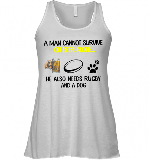 A Man Cannot Survive On Beer Alone He Also Needs Rugby Premium And A Dog Racerback Tank