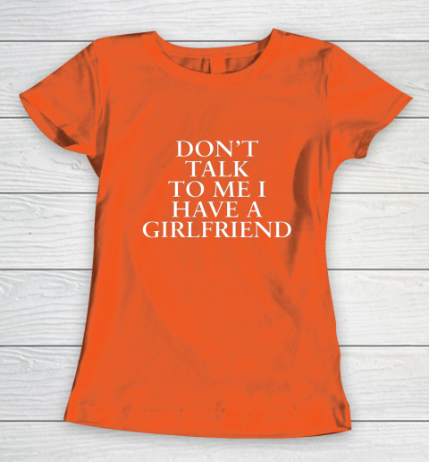 Don t Talk To Me I Have A Girlfriend Valentine Women's T-Shirt 3