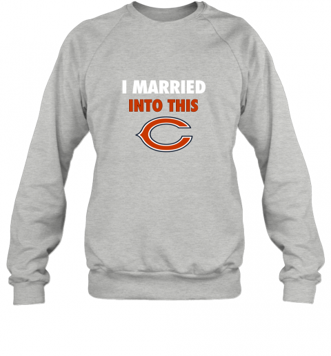 xhuq i married into this chicago bears football nfl sweatshirt 35 front sport grey