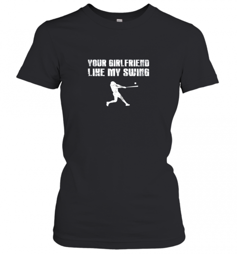 q5tm baseball your girlfriend likes my swing ladies t shirt 20 front black