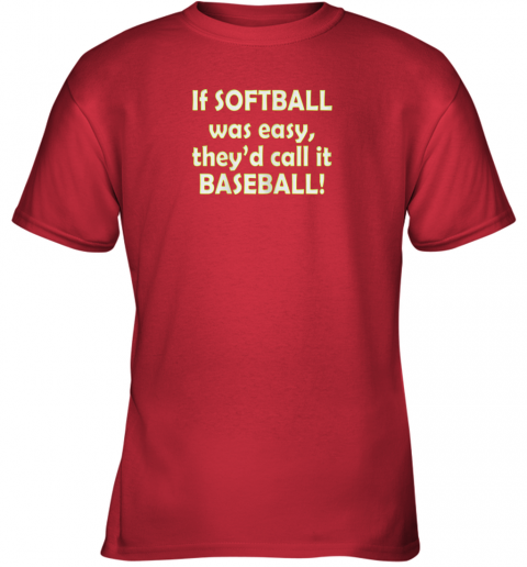 y0yr if softball was easy they39 d call it baseball funny youth t shirt 26 front red