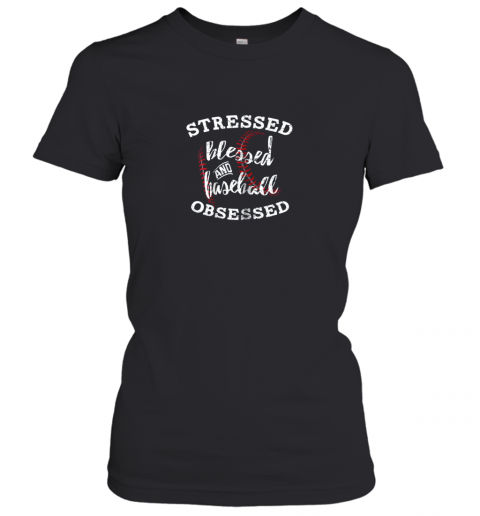 Stressed Blessed And Baseball Obsessed Shirt Funny Women's T-Shirt