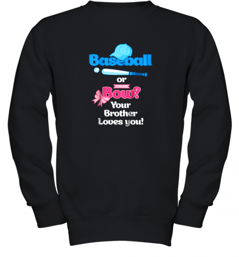 Kids Baseball Or Bows Gender Reveal Shirt Your Brother Loves You Youth Sweatshirt