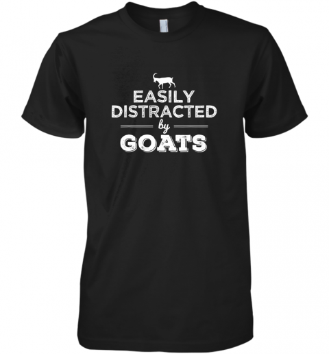 Easily Distracted By Goats Funny Goat Lover Gift T Shirt Premium Men's T-Shirt
