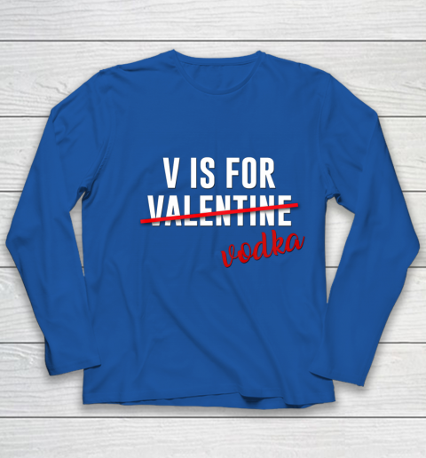Funny V is for Vodka Alcohol T Shirt for Valentine Day Gift Youth Long Sleeve 7