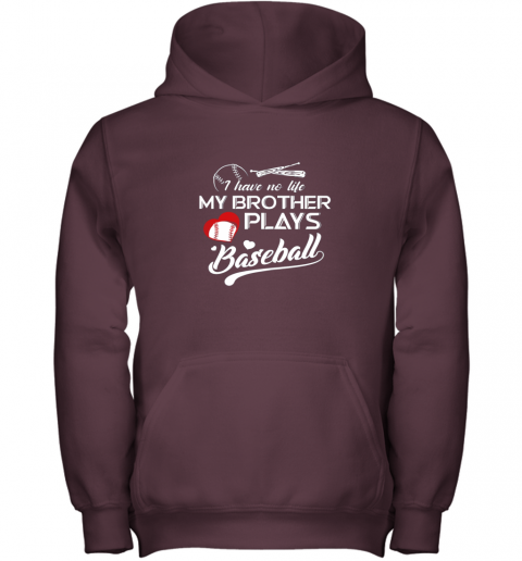 s4of i have no life my brother plays baseball shirt funny gifts youth hoodie 43 front maroon
