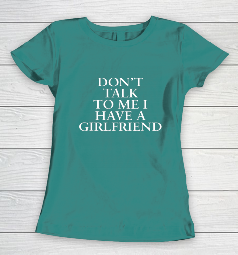 Don t Talk To Me I Have A Girlfriend Valentine Women's T-Shirt 10