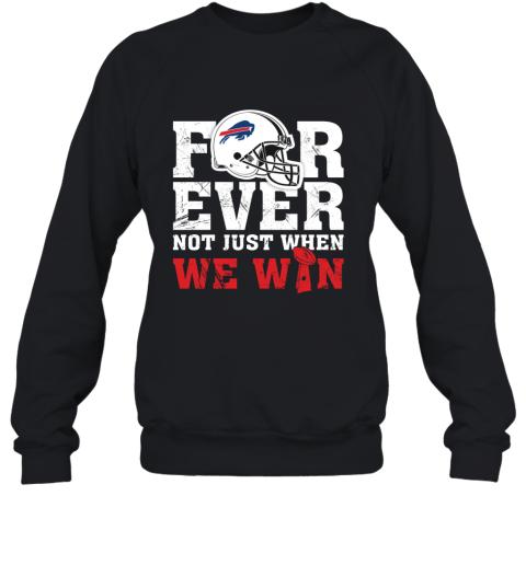 NFL Forever Buffalo Bills Not Just When We WiN Sweatshirt