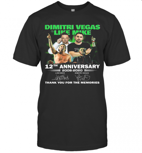 Dimitri Vegas Like Mike 12Th Anniversary 2008 2020 Thank You For The Memories Signatures T-Shirt