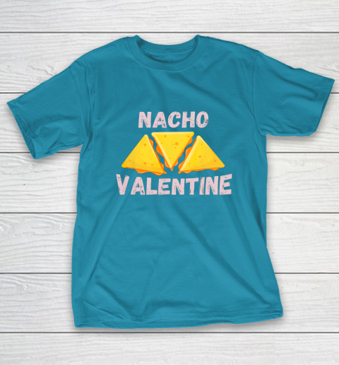 Nacho Valentine Funny Mexican Food Love Valentine s Day Gift T-Shirt 7