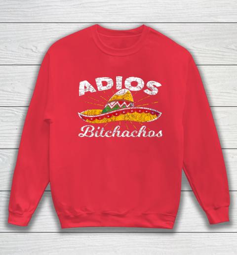 Adios Bitchachos Sombrero Fiesta Mexico Funny Cinco De Mayo Sweatshirt 7