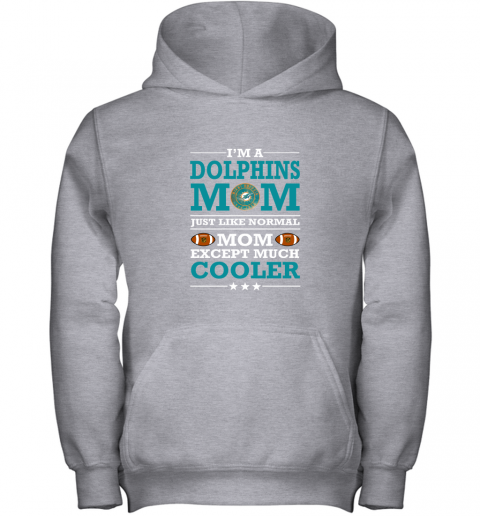 rf17 i39 m a dolphins mom just like normal mom except cooler nfl youth hoodie 43 front sport grey
