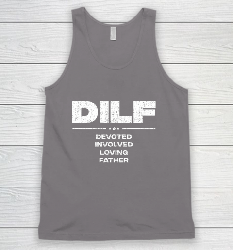 DILF Shirt Funny Gifts For Dad DILF Devoted Involved Loving Fathers Day Tank Top 6