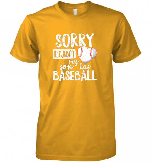 hblf sorry i cant my son has baseball shirt funny mom dad premium guys tee 5 front gold