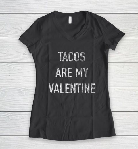 Tacos Are My Valentine t shirt Funny Women's V-Neck T-Shirt 6