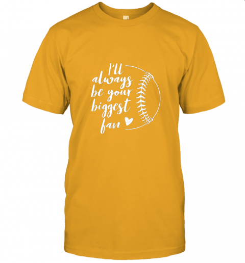 5om4 i39 ll always be your biggest baseball fan softball gift jersey t shirt 60 front gold