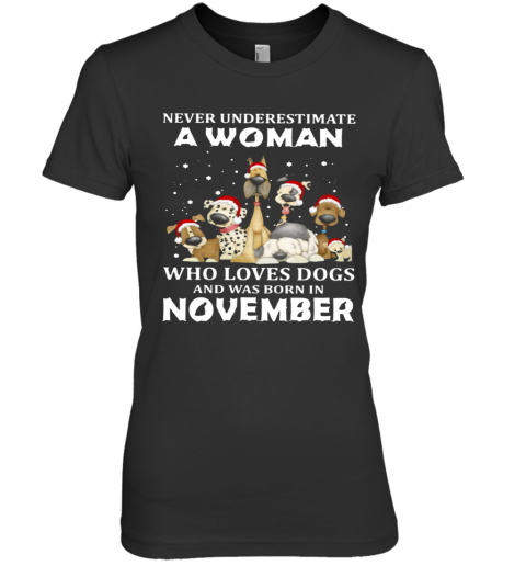 Never Underestimate A Woman Who Loves Dogs And Was Born In November Christmas Premium Women's T-Shirt