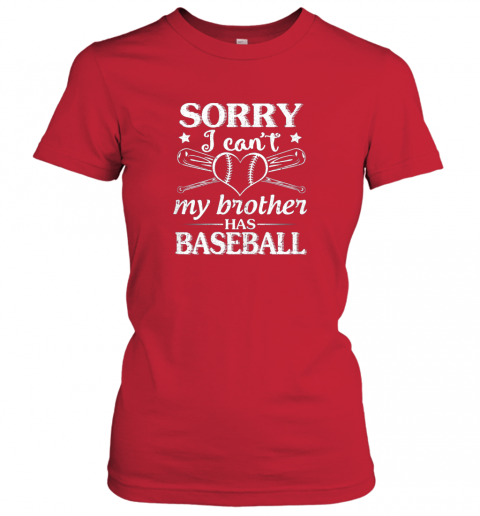 k9ki sorry i can39 t my brother has baseball happy sister brother ladies t shirt 20 front red