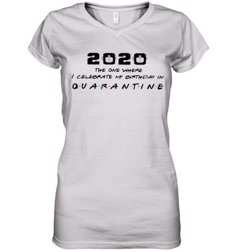 2020 The One Where I Celebrate My Birthday In Quarantine Women's V-Neck T-Shirt