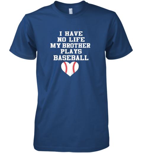 q5kp i have no life my brother plays baseball shirt funny premium guys tee 5 front royal