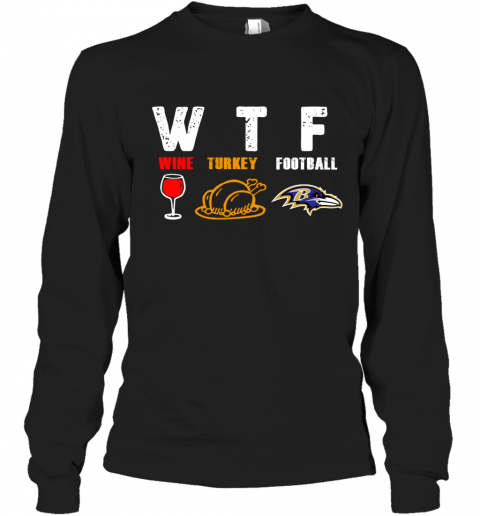 WTF  Thanksgiving  Wine Turkey Football Baltimore Ravens Long Sleeve T-Shirt