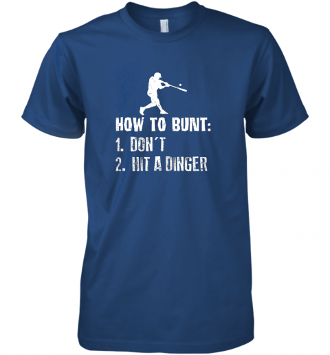 wvje how to bunt don39 t hit a dinger shirt funny baseball premium guys tee 5 front royal