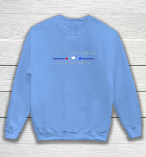 Pro Trump Beginning of an Error Presidential Inauguration Sweatshirt 16