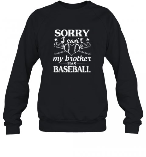 Sorry I Can't My Brother Has Baseball Happy Sister Brother Sweatshirt