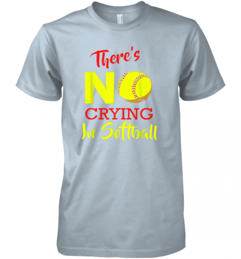 jbte there39 s no crying in softball baseball coach player lover premium guys tee 5 front light blue