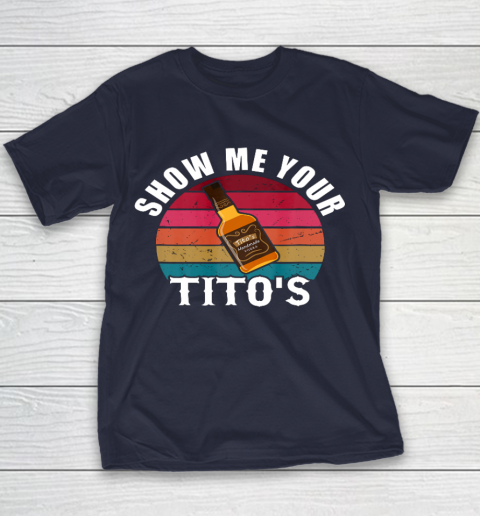 Show Me Your Tito s Funny Drinking Vodka Alcohol Lover tee Youth T-Shirt 2