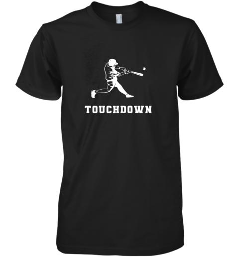 Touchdown Baseball Shirt  Funny Sarcastic Novelty Premium Men's T-Shirt