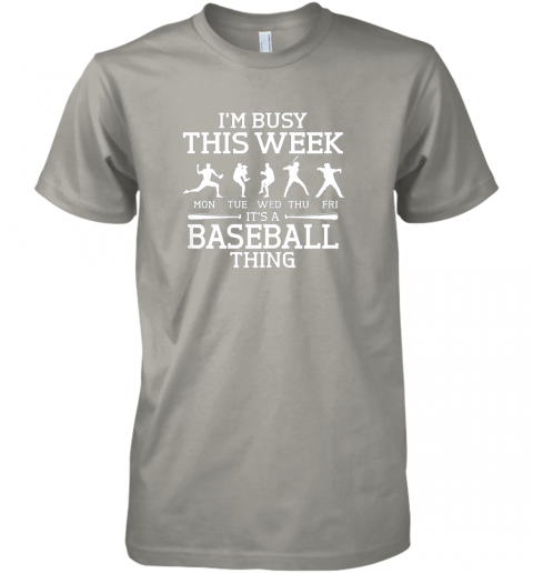 tbl9 it39 s baseball thing player i39 m busy this week shirt premium guys tee 5 front light grey
