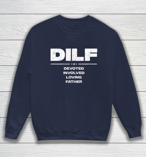 DILF Shirt Funny Gifts For Dad DILF Devoted Involved Loving Fathers Day Sweatshirt 2
