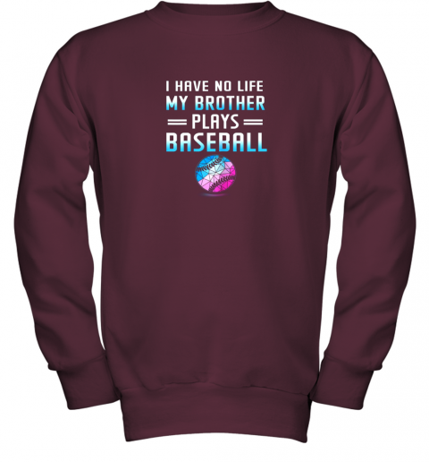 vtop i have no life my brother plays baseball sport lovers youth sweatshirt 47 front maroon