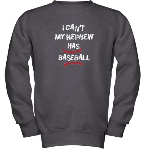 gkis i can39 t my nephew has baseball shirt baseball aunt uncle youth sweatshirt 47 front dark heather